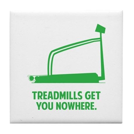 Treadmills Get You Nowhere Tile Coaster