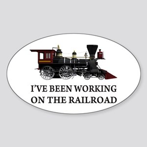 I've Been Working on the Railroad Sticker (Oval)