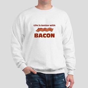 Life Is Better With Bacon Sweatshirt