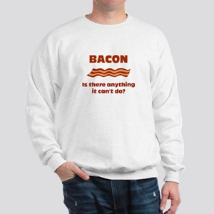 Bacon, Is There Anything It C Sweatshirt