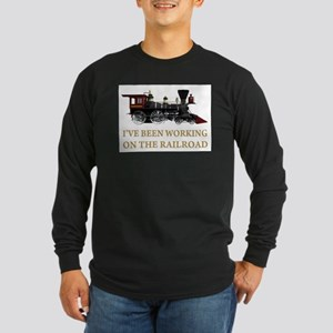 I've Been Working on the Railroad Long Sleeve Dark