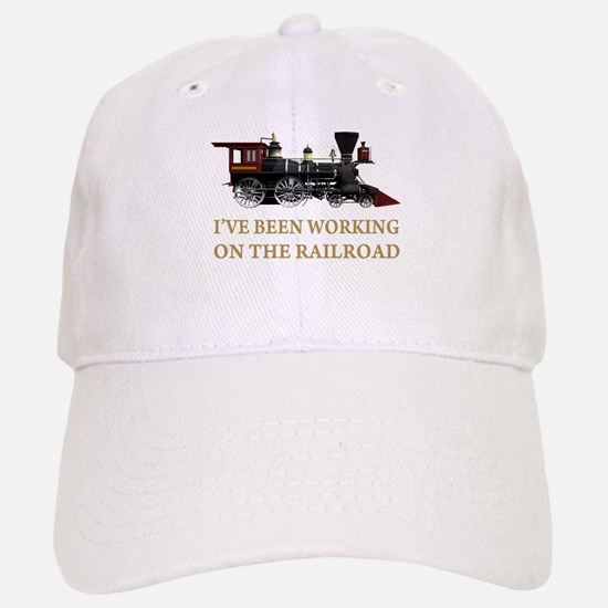 I've Been Working on the Railroad Baseball Baseball Cap