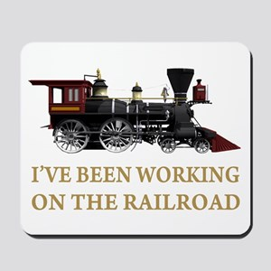I've Been Working on the Railroad Mousepad