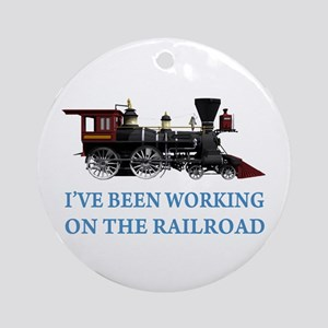 I've Been Working on the Railroad Ornament (Round)