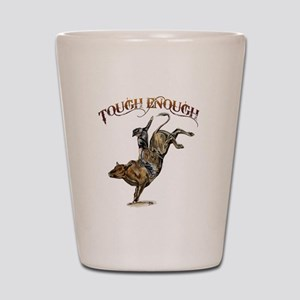 Tough enough Shot Glass
