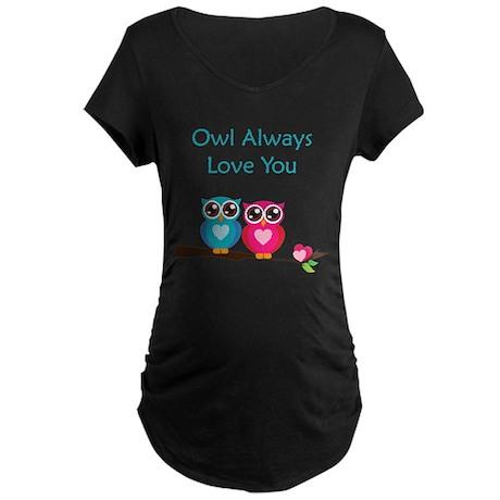 Owl Always Love You Maternity Dark T-Shirt