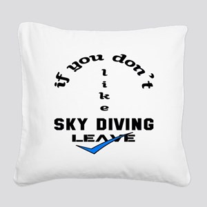If you don't like Sky Diving Square Canvas Pillow