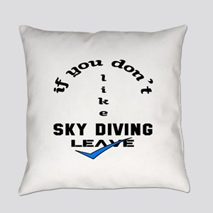 If you don't like Sky Diving Leave Everyday Pillow