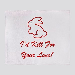 I'd Kill For Your Love! Throw Blanket