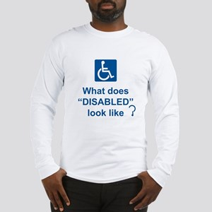 What does disabled look like? Long Sleeve T-Shirt