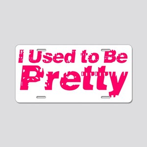 I Used to Be Pretty Aluminum License Plate