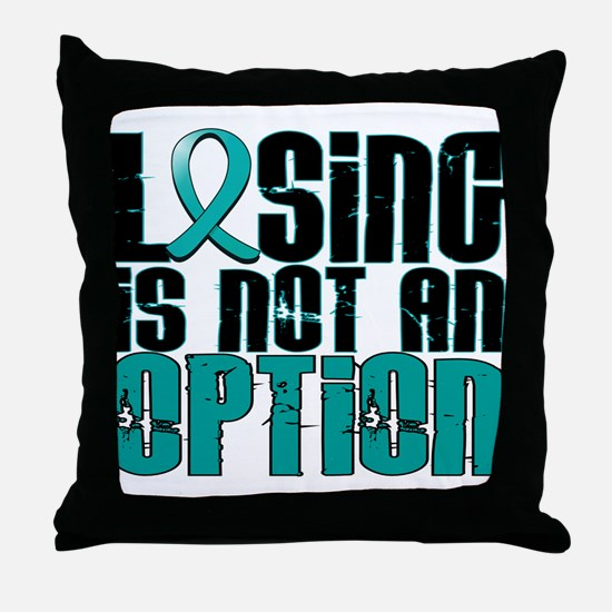 Losing Is Not An Option Ovarian Cancer Throw Pillo