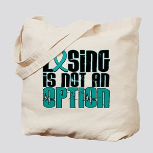 Losing Is Not An Option Ovarian Cancer Tote Bag