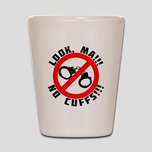 Look Ma! No Cuffs!! Shot Glass