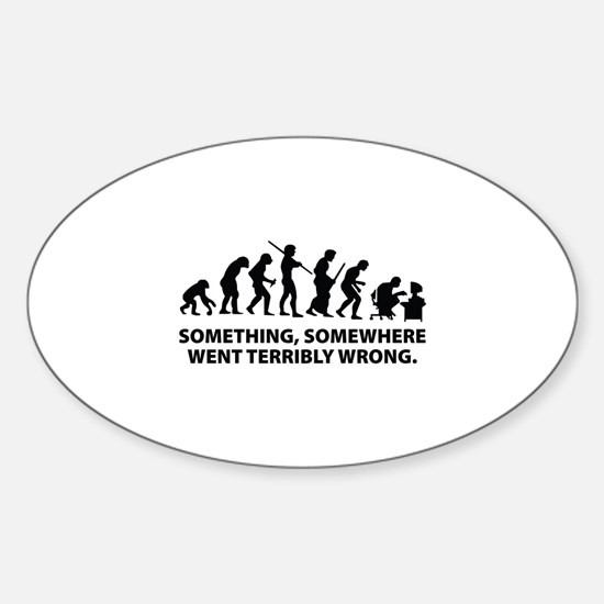 Evolution went wrong Sticker (Oval)