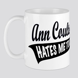 Ann Coulter Hates Me Too Mug