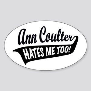 Ann Coulter Hates Me Too Oval Sticker