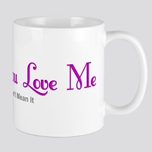You Don't Mean It Mug