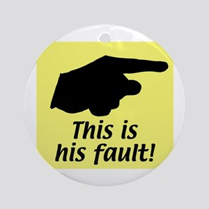 This is his fault! Ornament (Round)