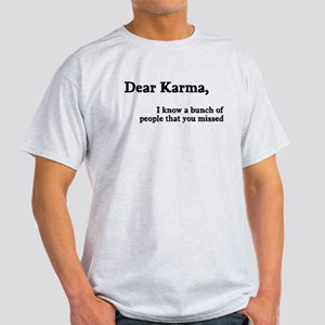 Dear Karma, You Missed Light T-Shirt