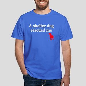 A shelter dog rescued me Dark T-Shirt