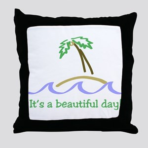 It's a Beautiful Day - Island Throw Pillow