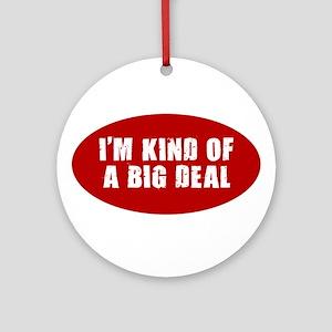 I'M KIND OF A BIG DEAL SHIRT Ornament (Round)
