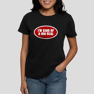 I'M KIND OF A BIG DEAL SHIRT Women's Dark T-Shirt
