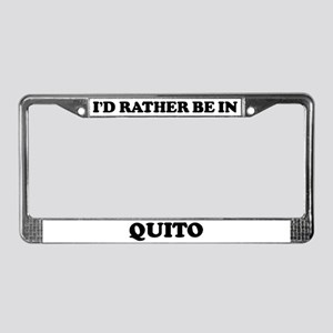 Rather be in Quito License Plate Frame
