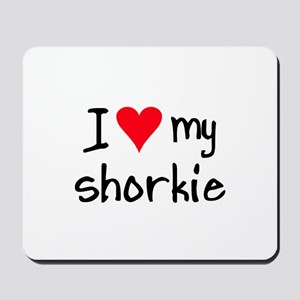 I LOVE MY Shorkie Mousepad
