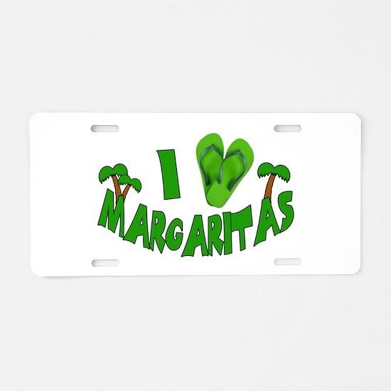 I love Margaritas Aluminum License Plate