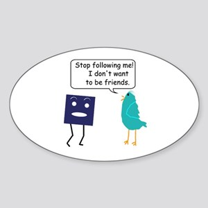 Stop Following Me (parody) Sticker (Oval)