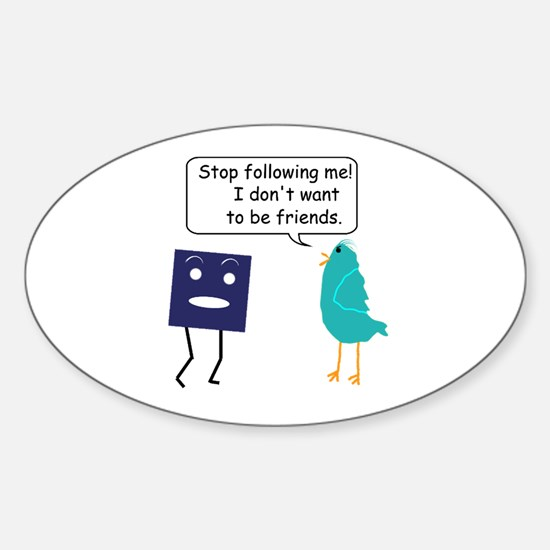 Stop Following Me (parody) Sticker (Oval)