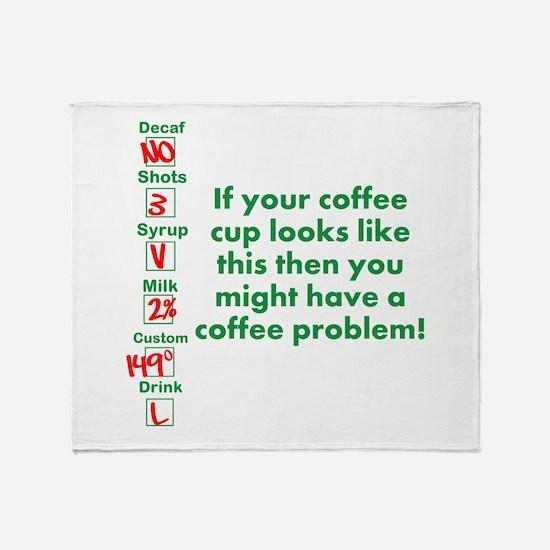 Coffee Problem Funny Coffee S Throw Blanket