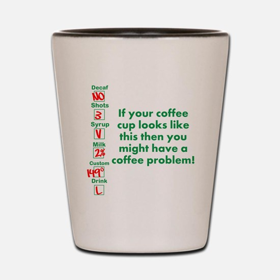 Coffee Problem Funny Coffee S Shot Glass