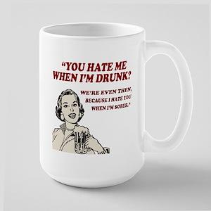 Hate Me When I'm Drunk... Large Mug