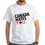 Canada Hates You White T-Shirt