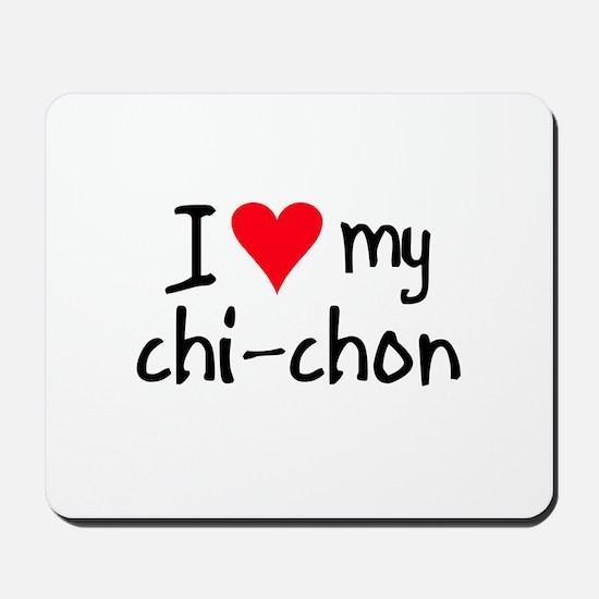 I LOVE MY Chi-Chon Mousepad
