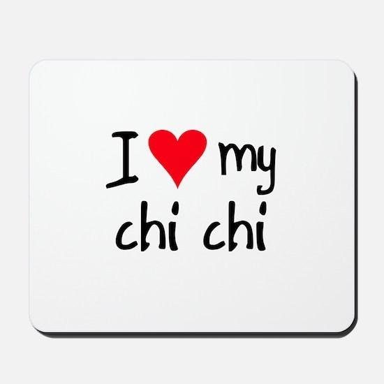 I LOVE MY Chi Chi Mousepad