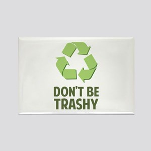 Don't Be Trashy Rectangle Magnet