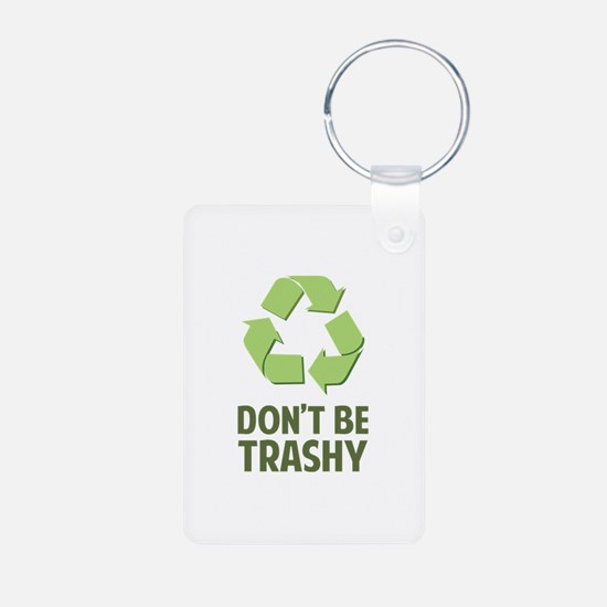 Don't Be Trashy Keychains