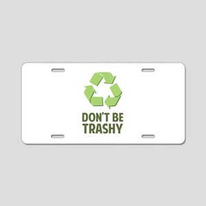 Don't Be Trashy Aluminum License Plate