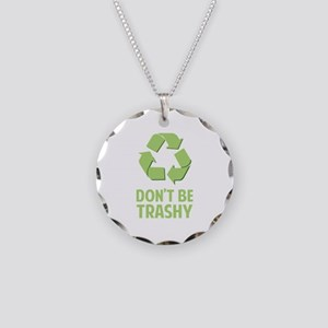 Don't Be Trashy Necklace Circle Charm