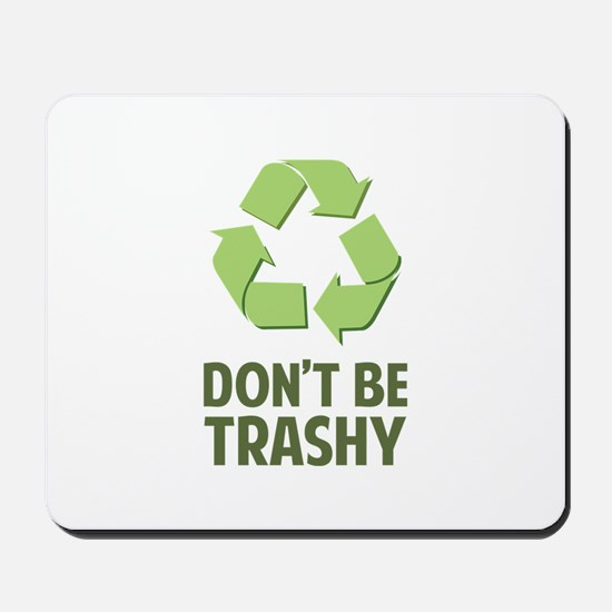 Don't Be Trashy Mousepad