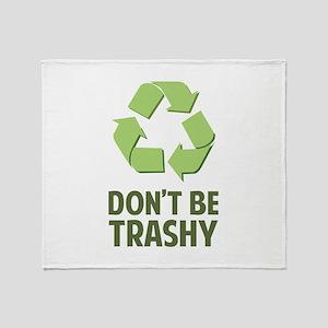 Don't Be Trashy Throw Blanket