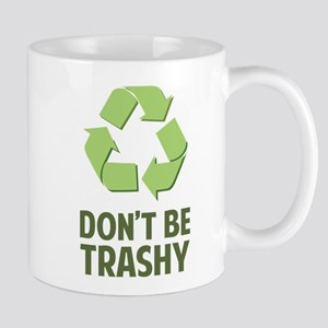 Don't Be Trashy Mug