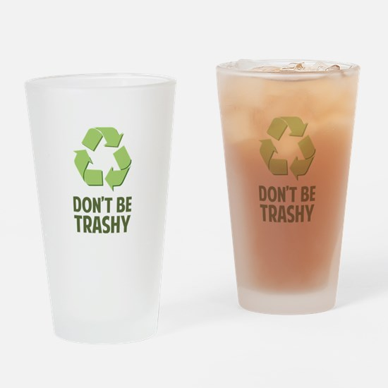 Don't Be Trashy Drinking Glass