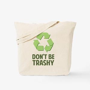 Don't Be Trashy Tote Bag