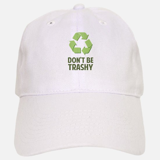 Don't Be Trashy Baseball Baseball Cap