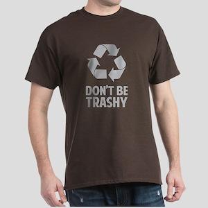 Don't Be Trashy Dark T-Shirt